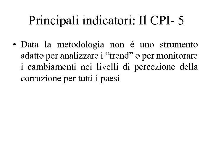 Principali indicatori: Il CPI- 5 • Data la metodologia non è uno strumento adatto