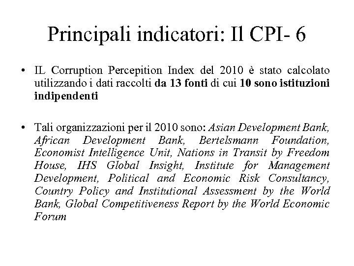 Principali indicatori: Il CPI- 6 • IL Corruption Percepition Index del 2010 è stato