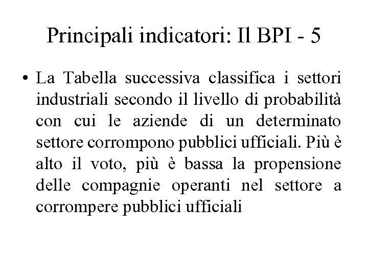Principali indicatori: Il BPI - 5 • La Tabella successiva classifica i settori industriali