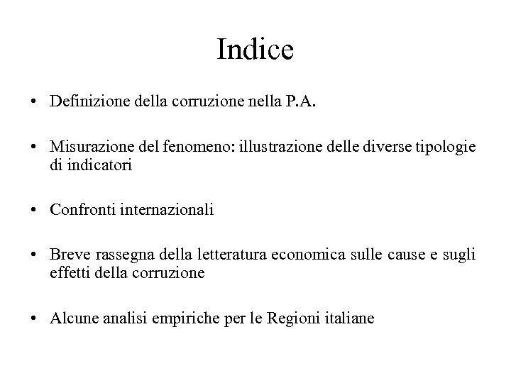 Indice • Definizione della corruzione nella P. A. • Misurazione del fenomeno: illustrazione delle