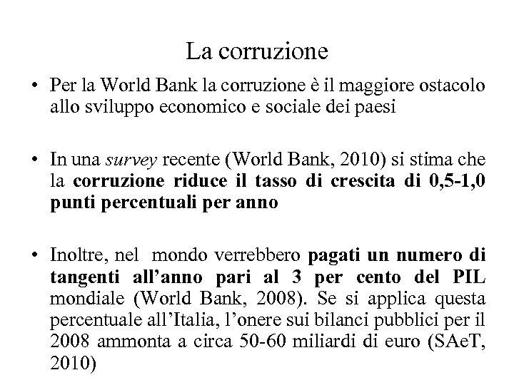 La corruzione • Per la World Bank la corruzione è il maggiore ostacolo allo