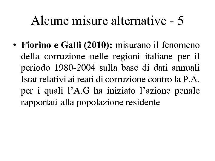 Alcune misure alternative - 5 • Fiorino e Galli (2010): misurano il fenomeno della