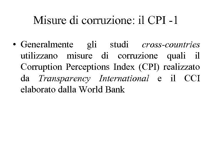 Misure di corruzione: il CPI -1 • Generalmente gli studi cross-countries utilizzano misure di