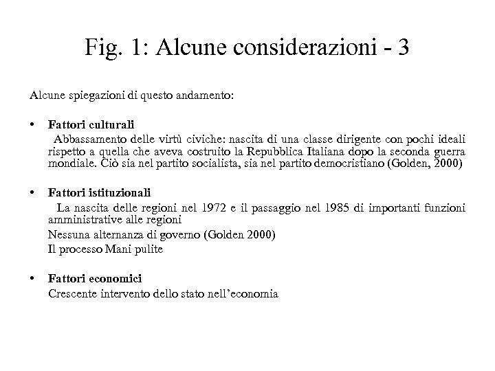 Fig. 1: Alcune considerazioni - 3 Alcune spiegazioni di questo andamento: • Fattori culturali