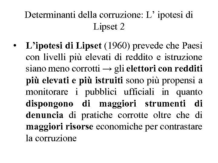 Determinanti della corruzione: L' ipotesi di Lipset 2 • L'ipotesi di Lipset (1960) prevede