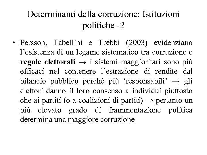 Determinanti della corruzione: Istituzioni politiche -2 • Persson, Tabellini e Trebbi (2003) evidenziano l'esistenza