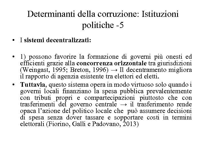 Determinanti della corruzione: Istituzioni politiche -5 • I sistemi decentralizzati: • 1) possono favorire