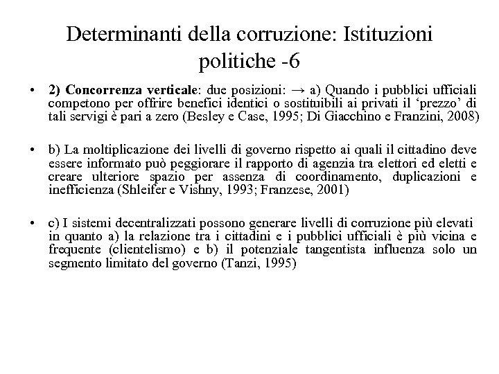 Determinanti della corruzione: Istituzioni politiche -6 • 2) Concorrenza verticale: due posizioni: → a)