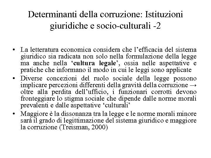 Determinanti della corruzione: Istituzioni giuridiche e socio-culturali -2 • La letteratura economica considera che