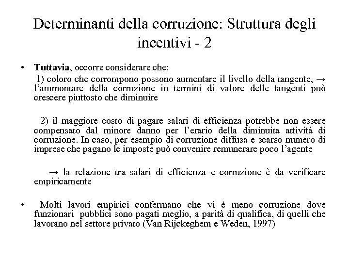 Determinanti della corruzione: Struttura degli incentivi - 2 • Tuttavia, occorre considerare che: 1)