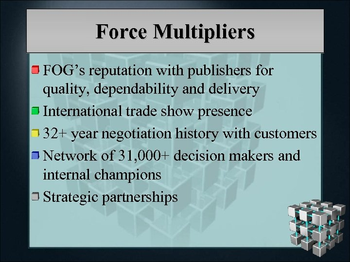 Force Multipliers FOG's reputation with publishers for quality, dependability and delivery International trade show