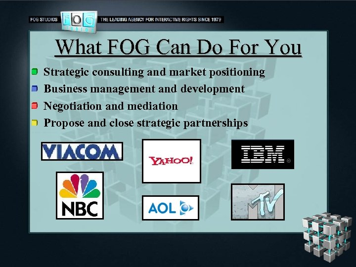 What FOG Can Do For You Strategic consulting and market positioning Business management and