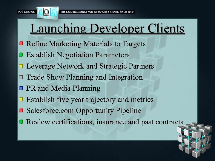 Launching Developer Clients Refine Marketing Materials to Targets Establish Negotiation Parameters Leverage Network and