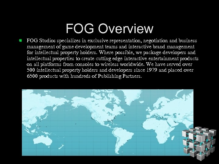 FOG Overview FOG Studios specializes in exclusive representation, negotiation and business management of game
