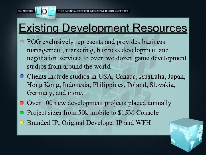 Existing Development Resources FOG exclusively represents and provides business management, marketing, business development and