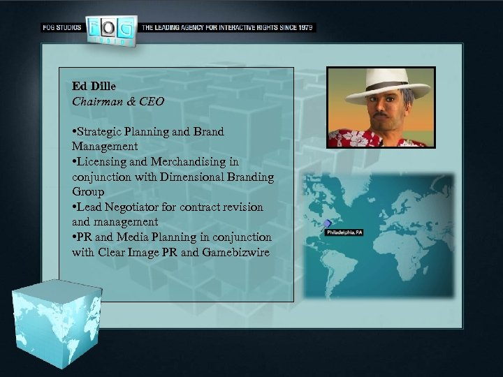 Ed Dille Chairman & CEO • Strategic Planning and Brand Management • Licensing and
