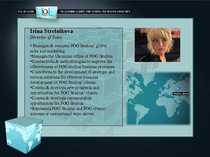 Irina Strelnikova Director of Sales • Manages & oversees FOG Studios' global sales and