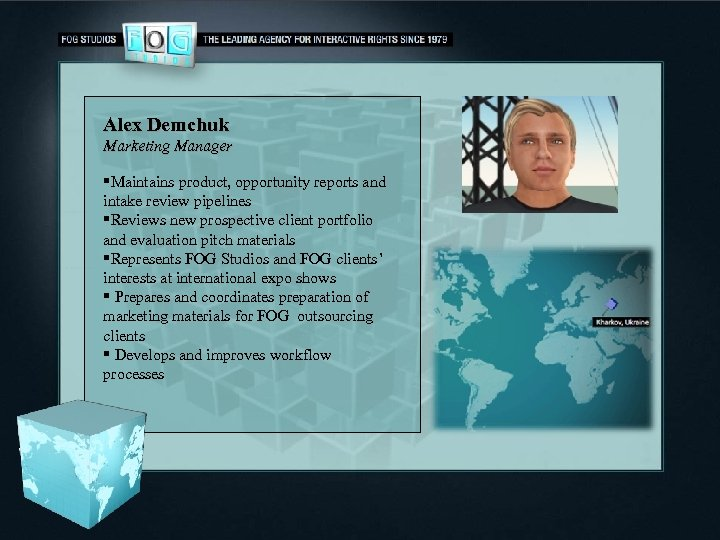 Alex Demchuk Marketing Manager §Maintains product, opportunity reports and intake review pipelines §Reviews new