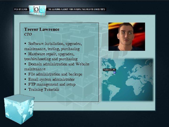 Trevor Lawrence CTO § Software installation, upgrades, maintenance, testing, purchasing § Hardware repair, upgrades,