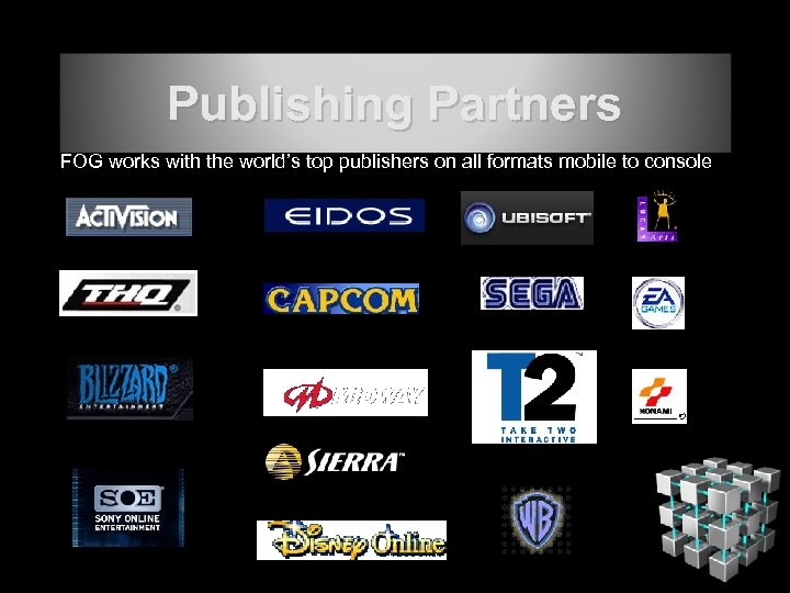 Publishing Partners FOG works with the world's top publishers on all formats mobile to