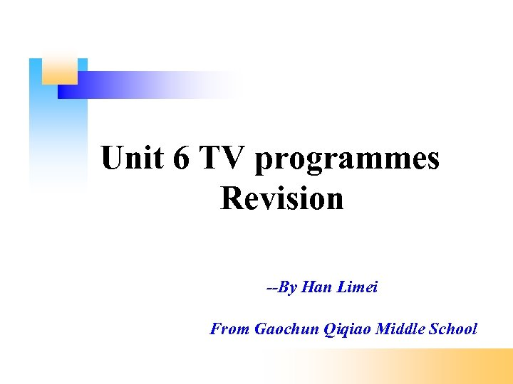 Unit 6 TV programmes Revision --By Han Limei From Gaochun Qiqiao Middle School