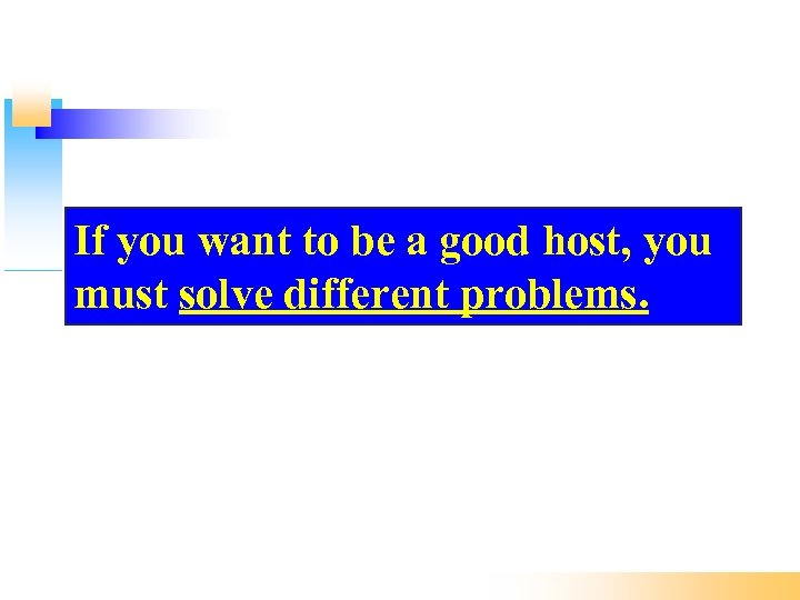 If you want to be a good host, you must solve different problems.