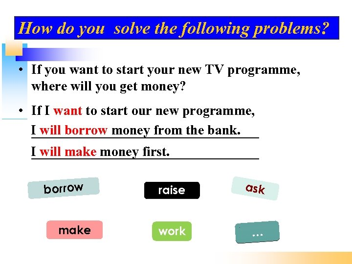 How do you solve the following problems? • If you want to start your