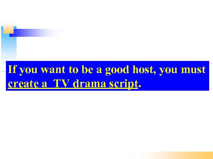 If you want to be a good host, you must create a TV drama
