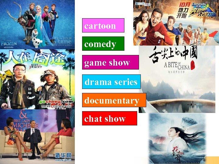 cartoon comedy game show drama series documentary chat show