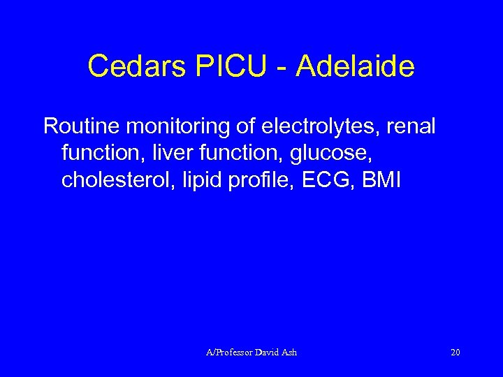 Cedars PICU - Adelaide Routine monitoring of electrolytes, renal function, liver function, glucose, cholesterol,
