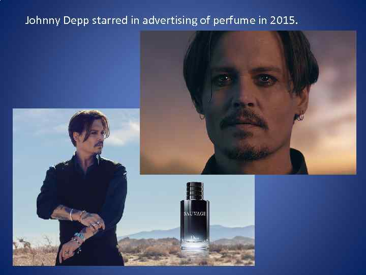 Johnny Depp starred in advertising of perfume in 2015.