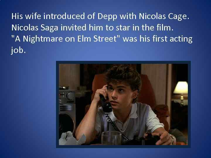 His wife introduced of Depp with Nicolas Cage. Nicolas Saga invited him to star
