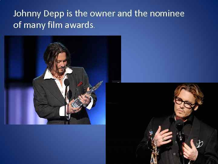Johnny Depp is the owner and the nominee of many film awards.