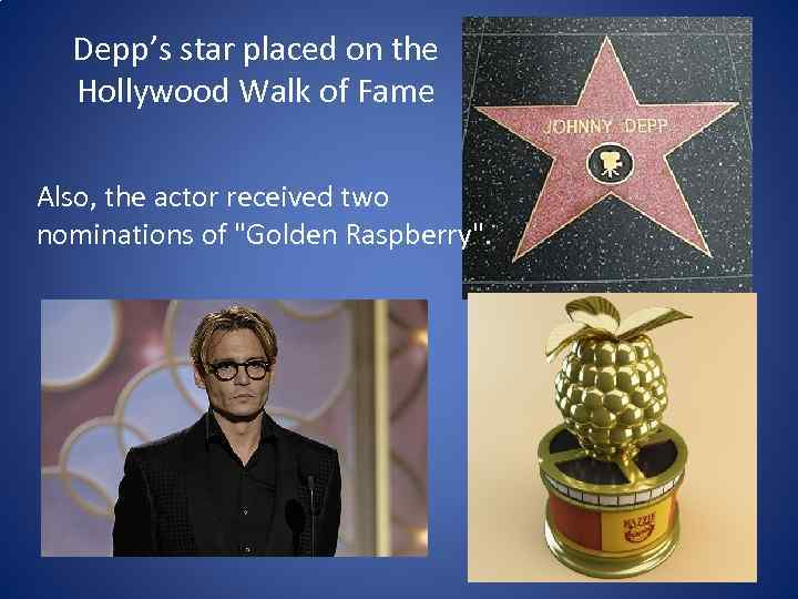 Depp's star placed on the Hollywood Walk of Fame Also, the actor received two