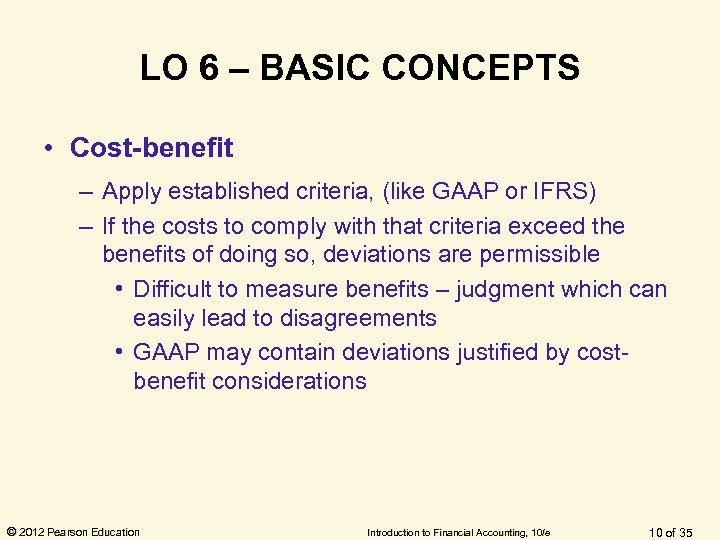 LO 6 – BASIC CONCEPTS • Cost-benefit – Apply established criteria, (like GAAP or