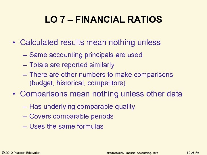 LO 7 – FINANCIAL RATIOS • Calculated results mean nothing unless – Same accounting
