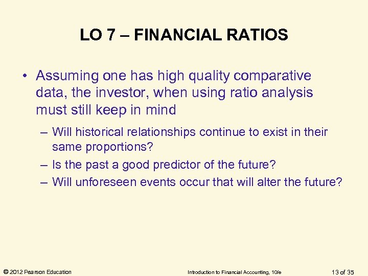 LO 7 – FINANCIAL RATIOS • Assuming one has high quality comparative data, the