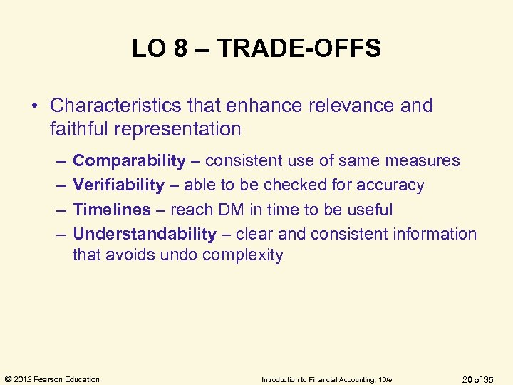 LO 8 – TRADE-OFFS • Characteristics that enhance relevance and faithful representation – –