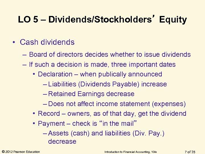 LO 5 – Dividends/Stockholders' Equity • Cash dividends – Board of directors decides whether