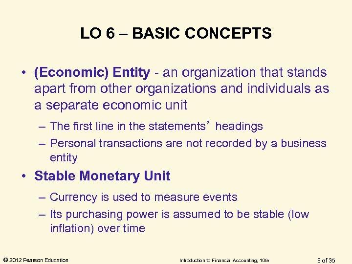 LO 6 – BASIC CONCEPTS • (Economic) Entity - an organization that stands apart