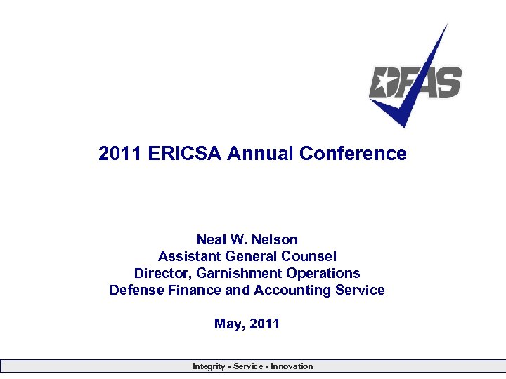 2011 ERICSA Annual Conference Neal W. Nelson Assistant General Counsel Director, Garnishment Operations Defense