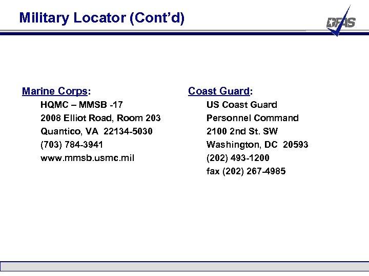 Military Locator (Cont'd) Marine Corps: HQMC – MMSB -17 2008 Elliot Road, Room 203
