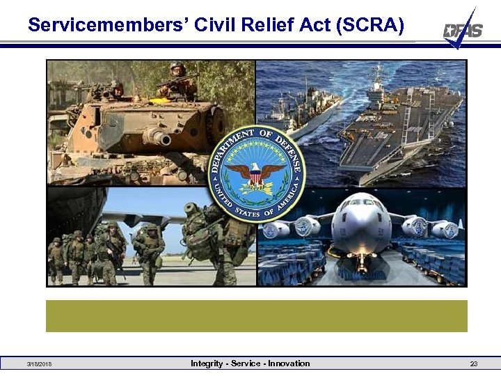 Servicemembers' Civil Relief Act (SCRA) 3/18/2018 Integrity - Service - Innovation 23