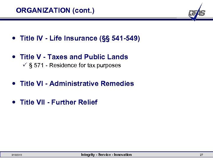 ORGANIZATION (cont. ) Title IV - Life Insurance (§§ 541 -549) Title V -