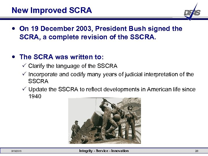 New Improved SCRA On 19 December 2003, President Bush signed the SCRA, a complete