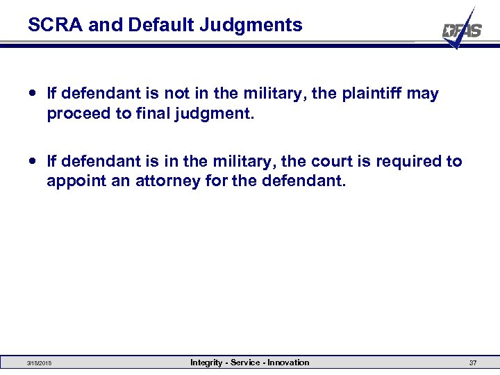 SCRA and Default Judgments If defendant is not in the military, the plaintiff may