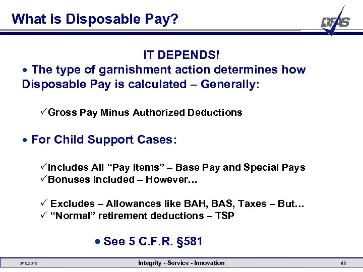 What is Disposable Pay? IT DEPENDS! • The type of garnishment action determines how