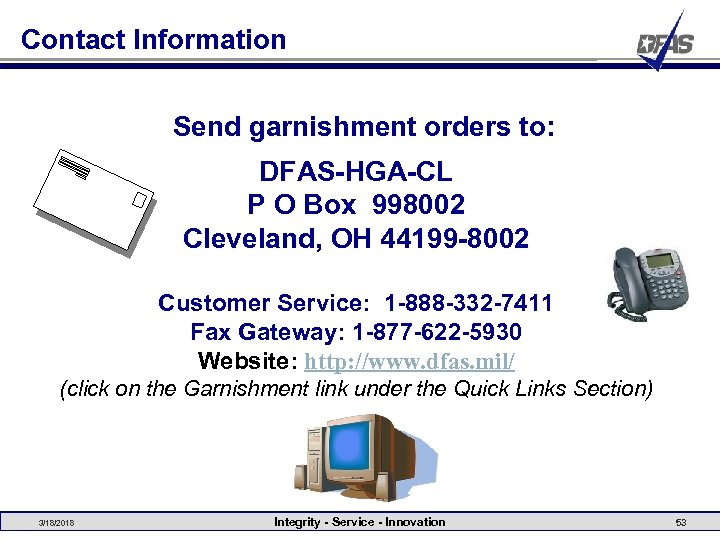 Contact Information Send garnishment orders to: DFAS-HGA-CL P O Box 998002 Cleveland, OH 44199