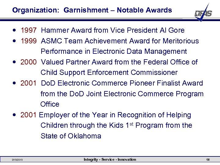 Organization: Garnishment – Notable Awards 1997 Hammer Award from Vice President Al Gore 1999