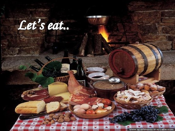 Let's eat. .